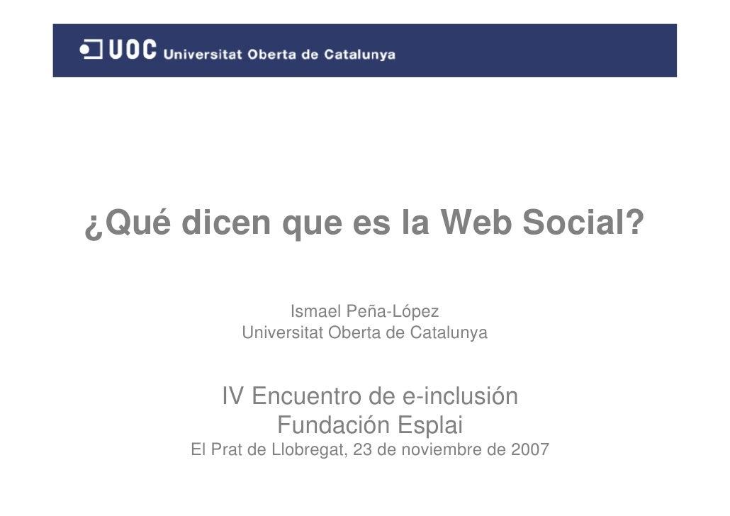 ¿Qué dicen que es la Web Social?                    Ismael Peña-López             Universitat Oberta de Catalunya         ...