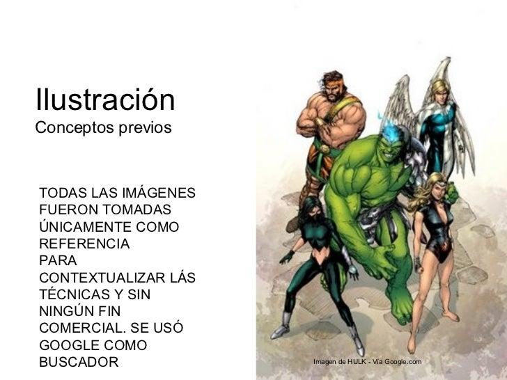 Ilustraci ón Conceptos previos TODAS LAS IMÁGENES  FUERON TOMADAS ÚNICAMENTE COMO REFERENCIA PARA CONTEXTUALIZAR LÁS TÉCNI...