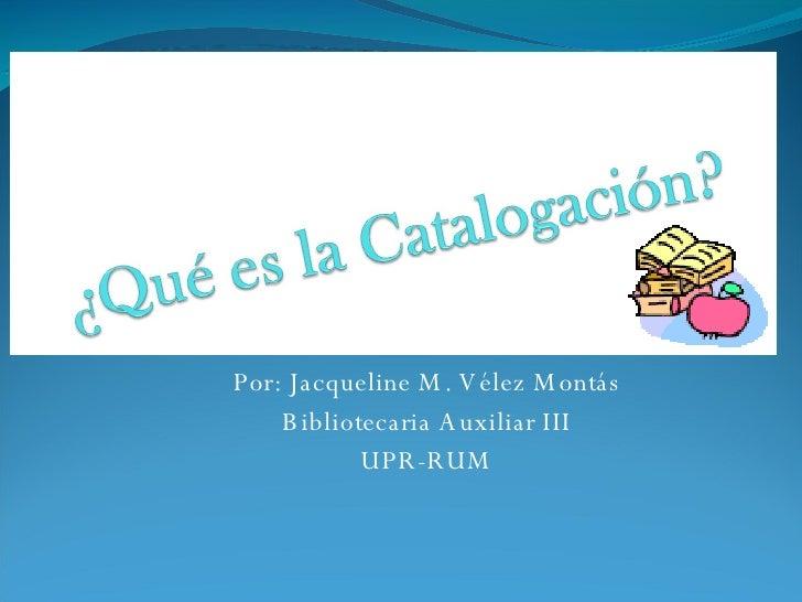 Por: Jacqueline M. Vélez Montás Bibliotecaria Auxiliar III UPR-RUM