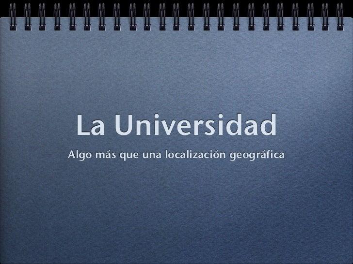 La Universidad Algo más que una localización geográfica