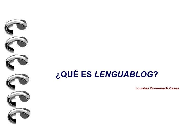 ¿QUÉ ES  LENGUABLOG ? Lourdes Domenech Cases