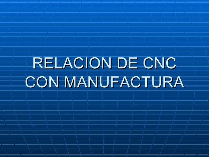 RELACION DE CNC CON MANUFACTURA