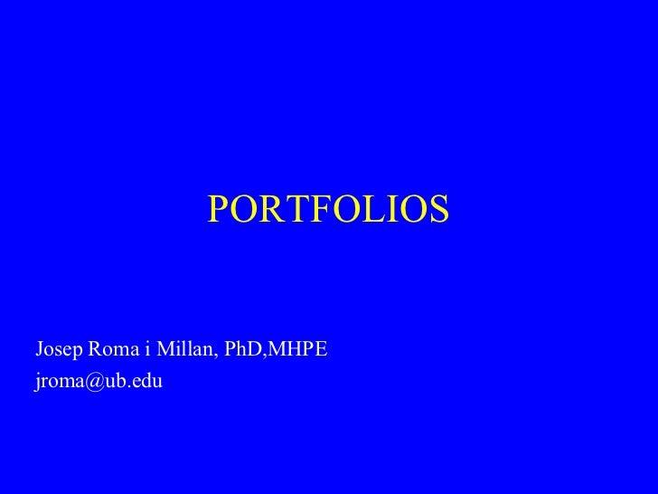 PORTFOLIOS Josep Roma i Millan, PhD,MHPE [email_address]