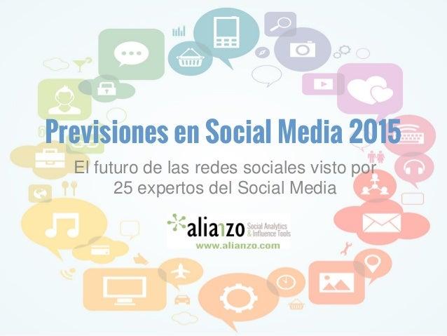 Previsiones en Social Media 2015 El futuro de las redes sociales visto por 25 expertos del Social Media