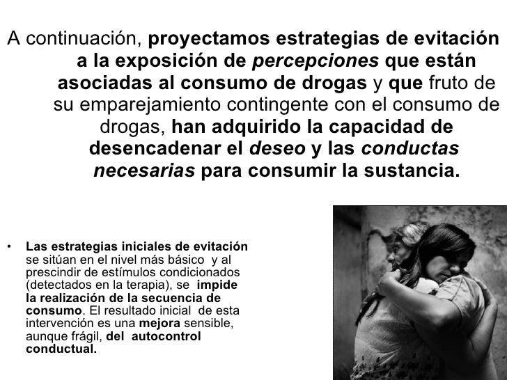 A continuación,  proyectamos   estrategias de evitación   a la exposición de  percepciones  que están asociadas al consumo...