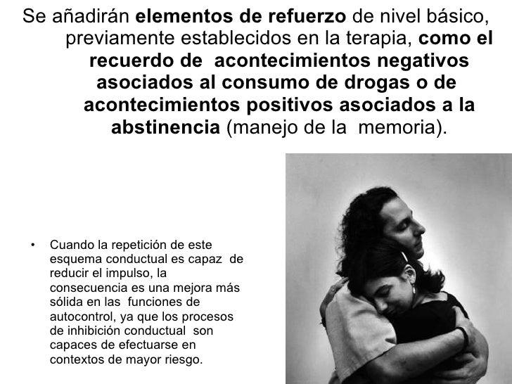 Se añadirán  elementos de refuerzo  de nivel básico, previamente establecidos en la terapia,  como el recuerdo de  acontec...