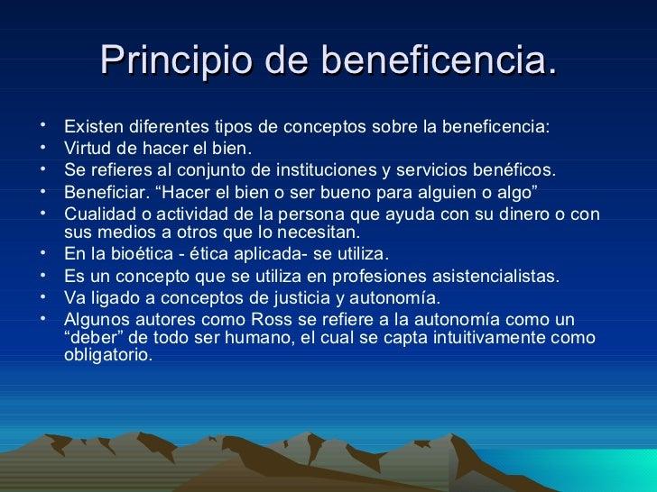 Principio de beneficencia. <ul><li>Existen diferentes tipos de conceptos sobre la beneficencia: </li></ul><ul><li>Virtud d...