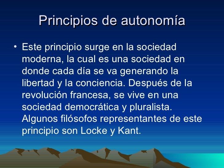 Principios de autonomía <ul><li>Este principio surge en la sociedad moderna, la cual es una sociedad en donde cada día se ...