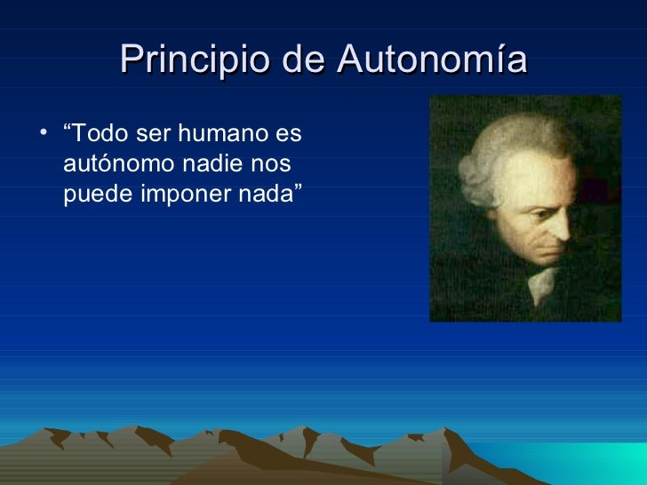 """Principio de Autonomía <ul><li>"""" Todo ser humano es autónomo nadie nos puede imponer nada"""" </li></ul>"""