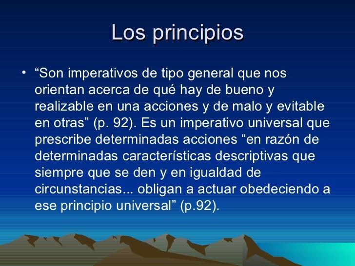 """Los principios <ul><li>"""" Son imperativos de tipo general que nos orientan acerca de qué hay de bueno y realizable en una a..."""