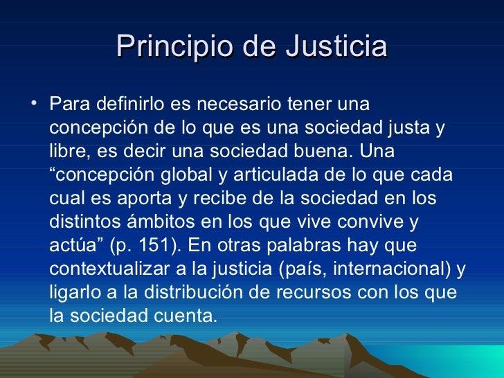 Principio de Justicia <ul><li>Para definirlo es necesario tener una concepción de lo que es una sociedad justa y libre, es...