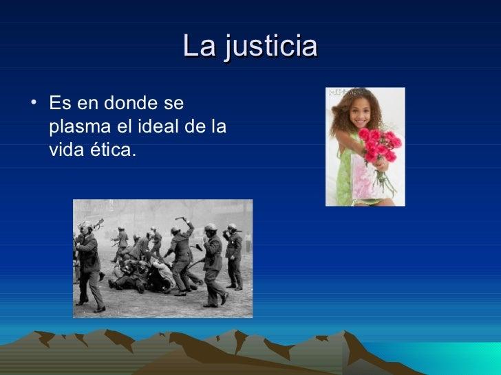 La justicia <ul><li>Es en donde se plasma el ideal de la vida ética. </li></ul>
