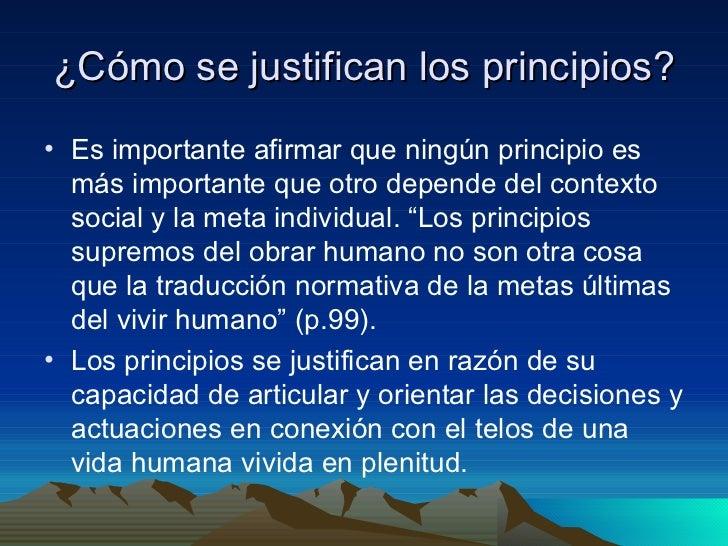 ¿Cómo se justifican los principios? <ul><li>Es importante afirmar que ningún principio es más importante que otro depende ...
