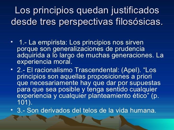 Los principios quedan justificados desde tres perspectivas filosósicas. <ul><li>1.- La empirista: Los principios nos sirve...
