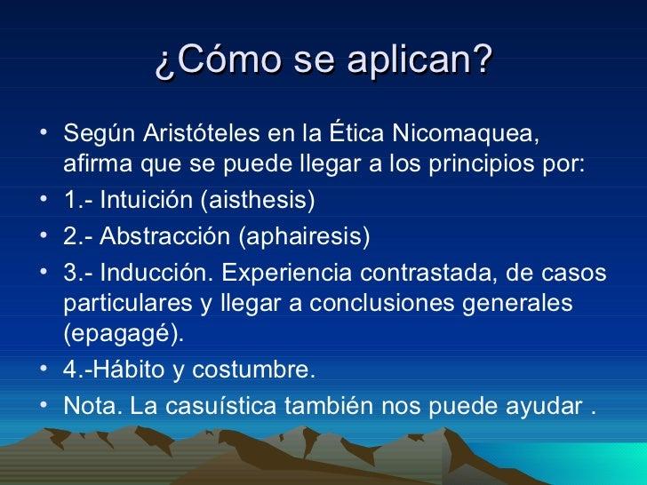 ¿Cómo se aplican? <ul><li>Según Aristóteles en la Ética Nicomaquea, afirma que se puede llegar a los principios por: </li>...