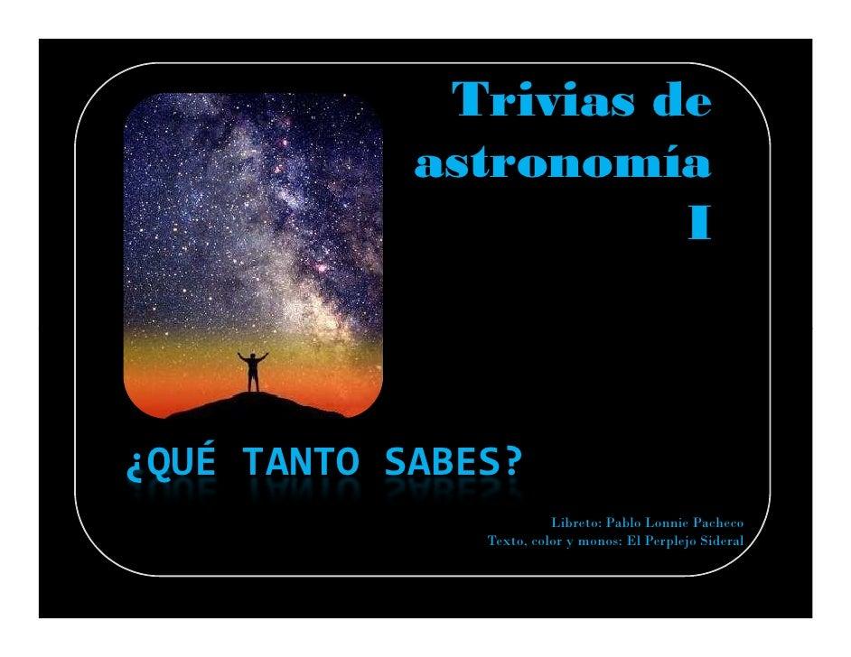 Trivias de             astronomía                       I    ¿QUÉ TANTO SABES?                          Libreto: Pablo Lon...