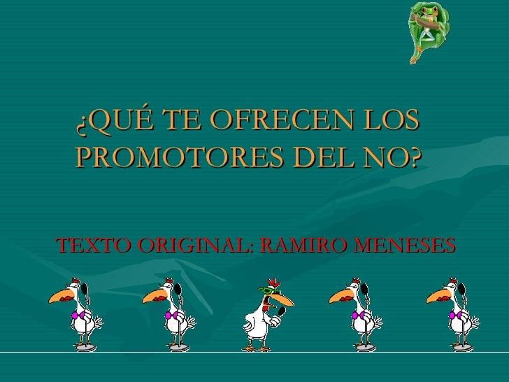 TEXTO ORIGINAL: RAMIRO MENESES ¿QUÉ TE OFRECEN LOS PROMOTORES DEL NO?