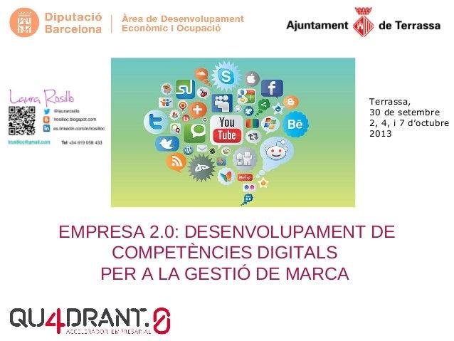 EMPRESA 2.0: DESENVOLUPAMENT DE COMPETÈNCIES DIGITALS PER A LA GESTIÓ DE MARCA Terrassa, 30 de setembre 2, 4, i 7 d'octubr...