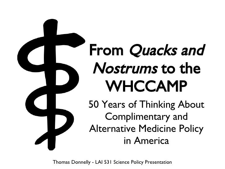 <ul><li>50 Years of Thinking About Complimentary and Alternative Medicine Policy in America </li></ul>From  Quacks and Nos...