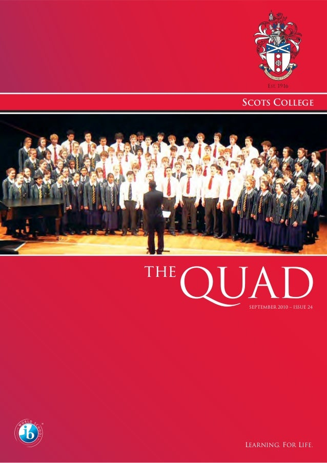EST. 1916 SCOTS COLLEGE LEARNING. FOR LIFE. SEPTEMBER 2010 – ISSUE 24 QUAD the