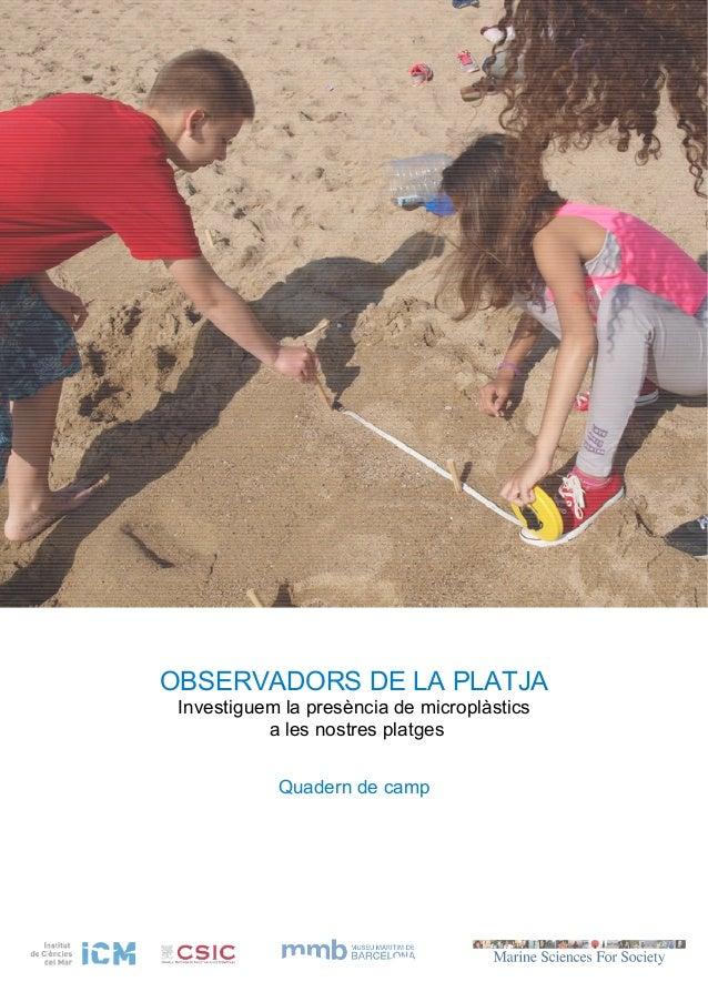OBSERVADORS DE LA PLATJA Investiguem la presència de microplàstics a les nostres platges Quadern de camp