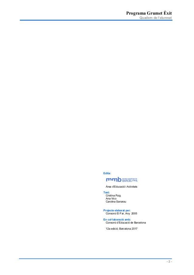 Programa Grumet Èxit Quadern de l'alumnat - 2 - Edita: Àrea d'Educació i Activitats Text: Cristina Puig Ana Vico Carolina ...