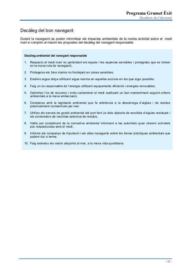 Programa Grumet Èxit Quadern de l'alumnat - 39 - Decàleg del bon navegant Durant la navegació es poden minimitzar els impa...