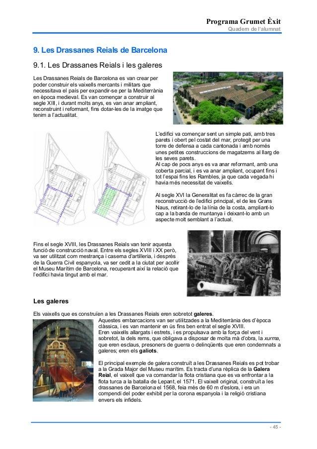 Programa Grumet Èxit Quadern de l'alumnat - 45 - 9. Les Drassanes Reials de Barcelona 9.1. Les Drassanes Reials i les gale...
