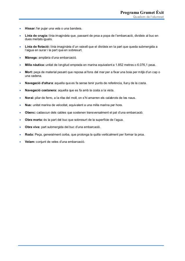 Programa Grumet Èxit Quadern de l'alumnat • Hissar: fer pujar una vela o una bandera. • Línia de crugia: línia imaginària ...