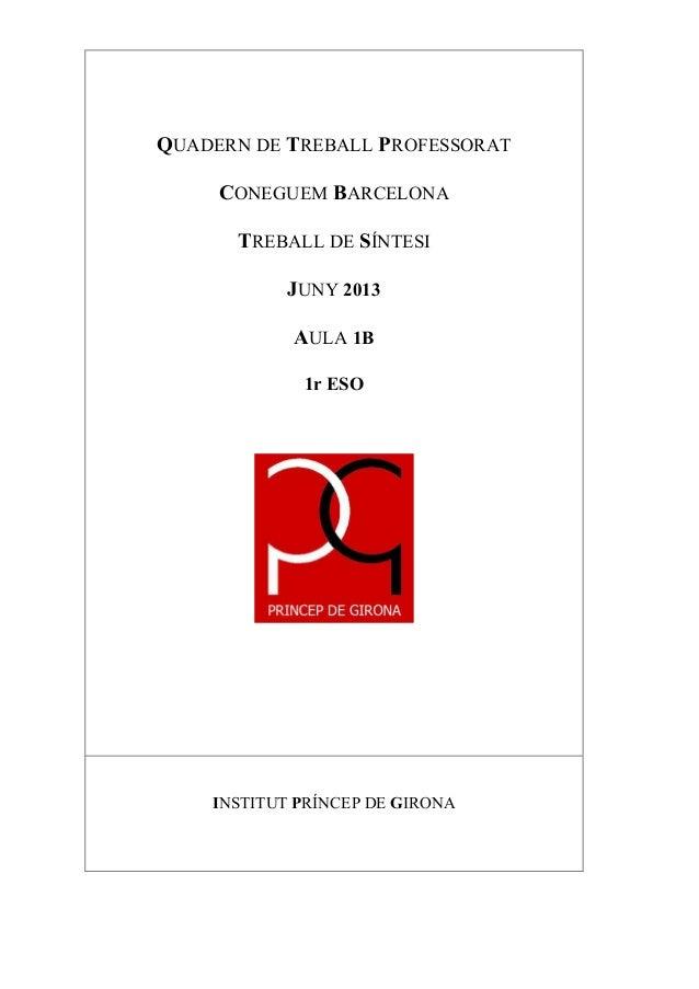 QUADERN DE TREBALL PROFESSORATCONEGUEM BARCELONATREBALL DE SÍNTESIJUNY 2013AULA 1B1r ESOINSTITUT PRÍNCEP DE GIRONA