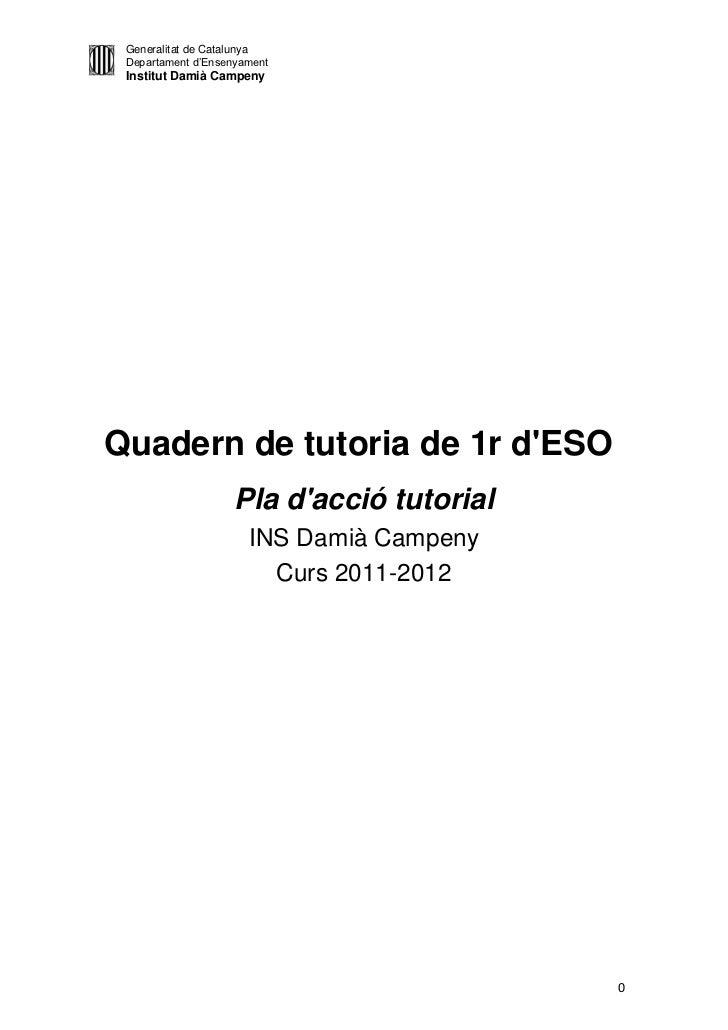 Generalitat de Catalunya Departament d'Ensenyament Institut Damià CampenyQuadern de tutoria de 1r dESO                   P...