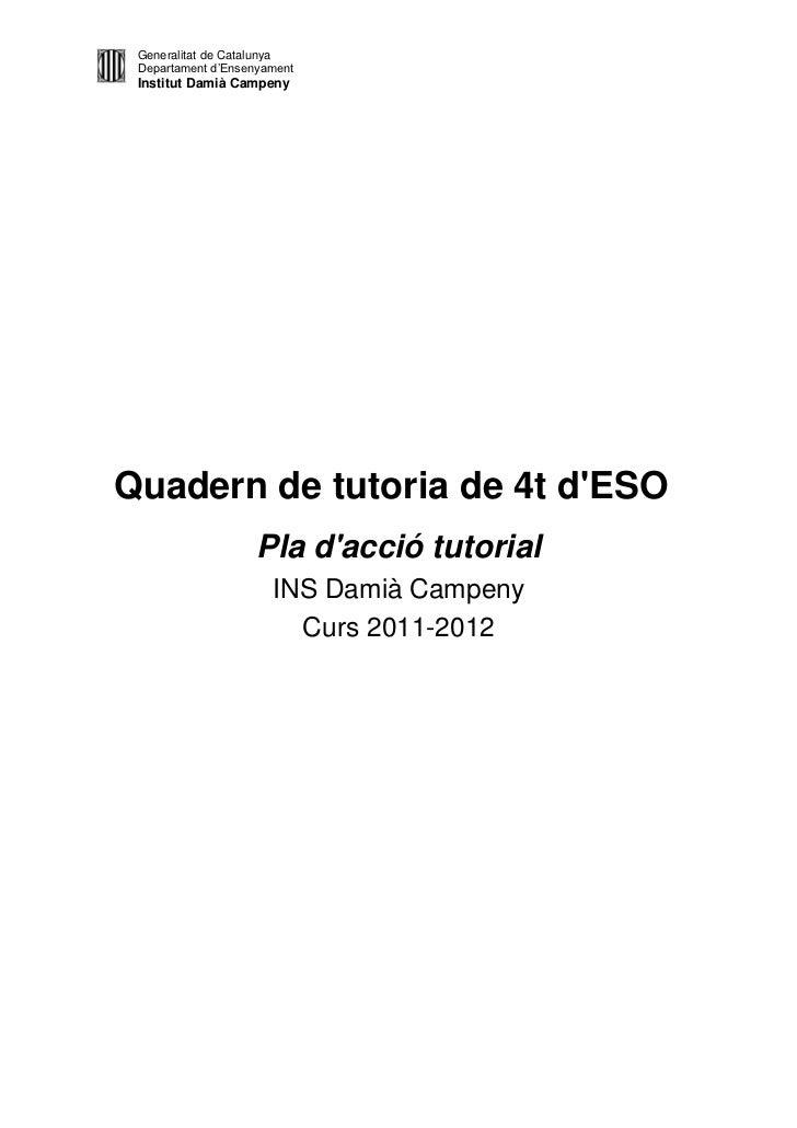 Generalitat de Catalunya Departament d'Ensenyament Institut Damià CampenyQuadern de tutoria de 4t dESO                    ...