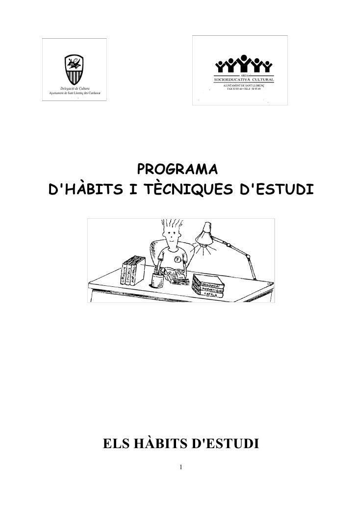 PROGRAMADHÀBITS I TÈCNIQUES DESTUDI     ELS HÀBITS DESTUDI              1