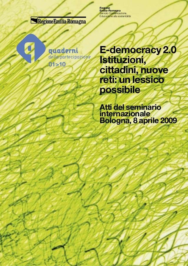 Regione Emilia-Romagna 1 Premessa Servizio Comunicazione, Educazione alla sostenibilità  |  01>10  E-democracy 2.0 Istituz...