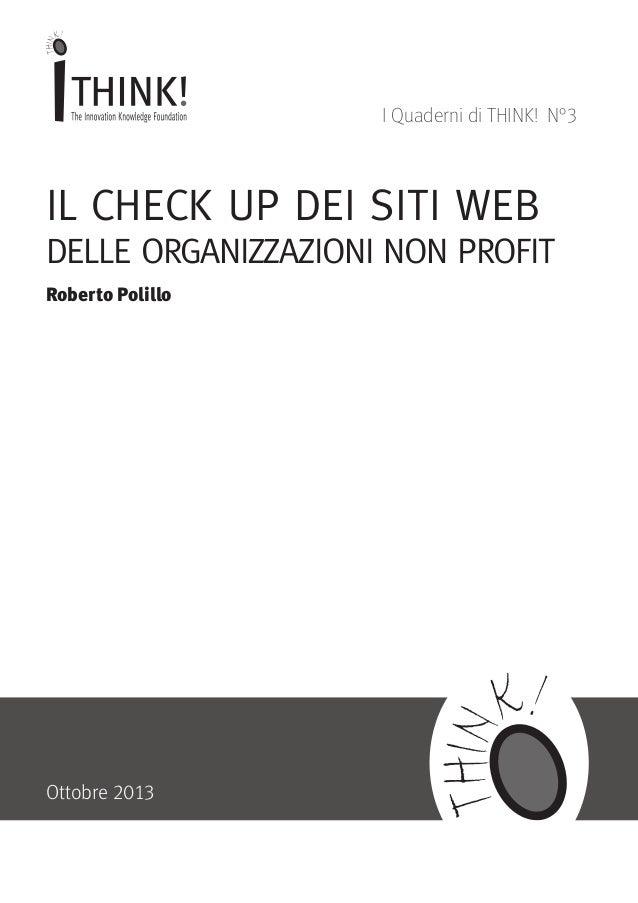 I Quaderni di THINK! N°3  IL CHECK UP DEI SITI WEB DELLE ORGANIZZAZIONI NON PROFIT Roberto Polillo  Ottobre 2013