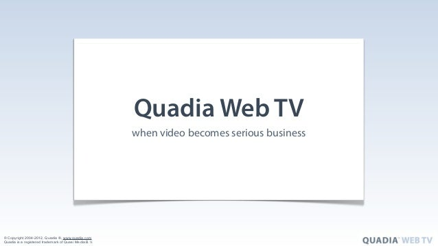 Quadia Web TV                                                       when video becomes serious business© Copyright 2004-20...