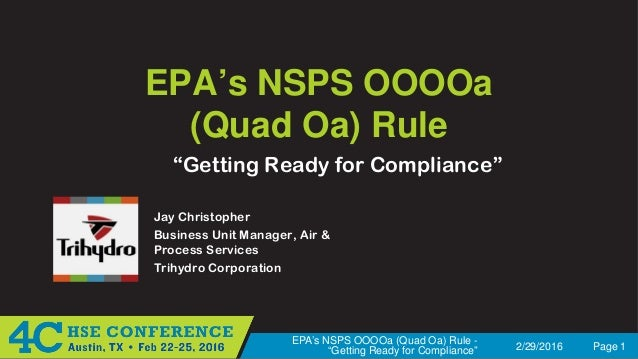 "2/29/2016 Page 1 EPA's NSPS OOOOa (Quad Oa) Rule - ""Getting Ready for Compliance"" EPA's NSPS OOOOa (Quad Oa) Rule Jay Chri..."
