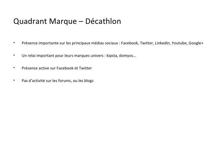 Quadrant Marque – Décathlon•   Présence importante sur les principaux médias sociaux : Facebook, Twitter, LinkedIn, Youtub...