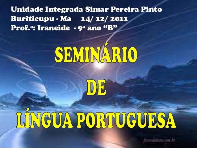 """Unidade Integrada Simar Pereira Pinto Buriticupu - Ma 14/ 12/ 2011 Prof.ª: Iraneide - 9ª ano """"B"""""""