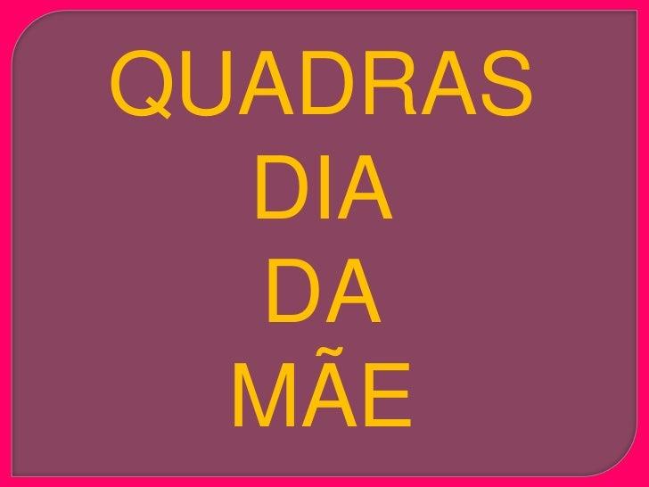 QUADRAS   DIA   DA   MÃE