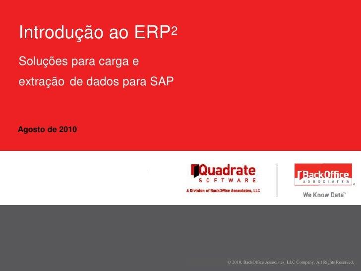Agosto de 2010<br />Introdução ao ERP2Soluções para carga eextraçãode dados para SAP<br />