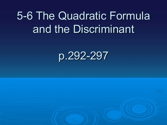 5-6 The Quadratic Formula and the Discriminant p.292-297