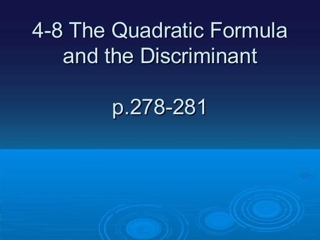 4-8 The Quadratic Formula and the Discriminant p.278-281