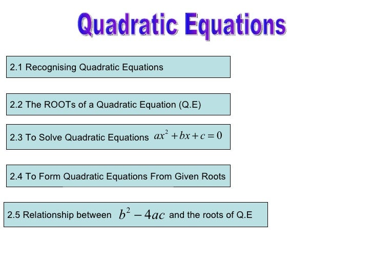 Quadratic Equations 2.4 To Form Quadratic Equations From Given Roots 2.1 Recognising Quadratic Equations 2.2 The ROOTs of ...