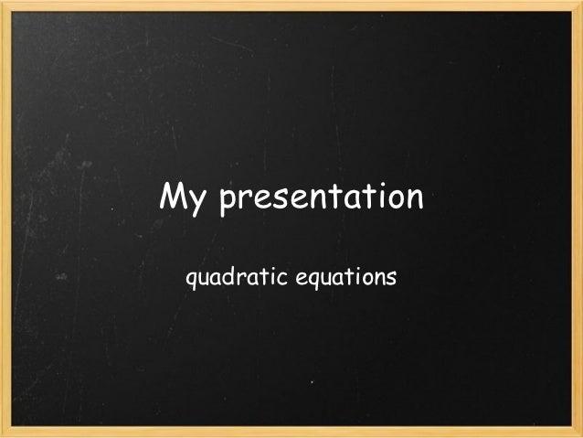 My presentation quadratic equations