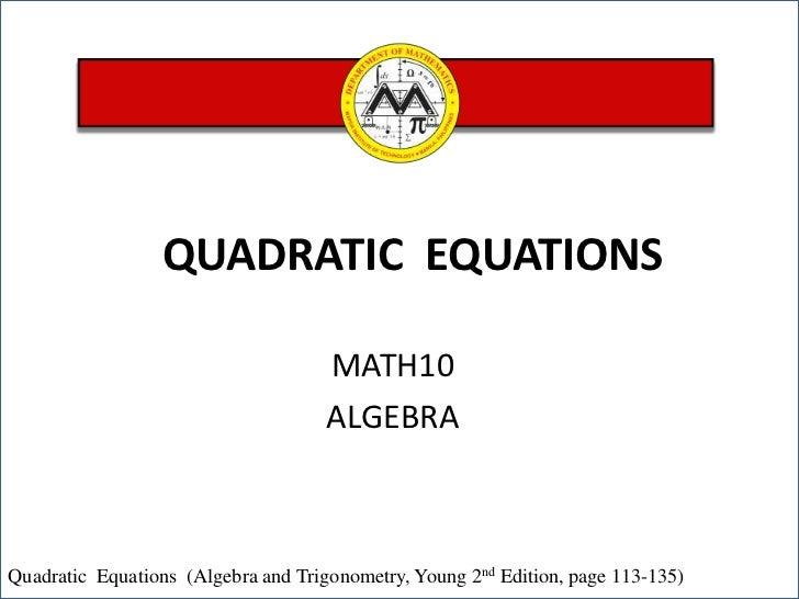 QUADRATIC  EQUATIONS <br />MATH10 <br />ALGEBRA<br />Quadratic  Equations (Algebra and Trigonometry, Young 2nd Edition, pa...