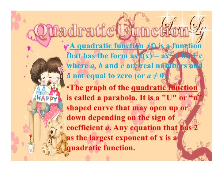 •A quadratic function (f) is a function that has the form as f(x) = ax2 + bx + c where a, b and c are real numbers and a ...