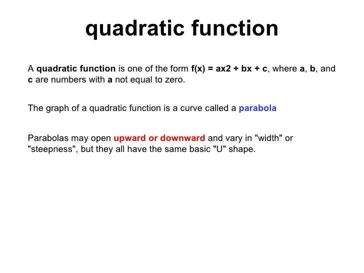 quadratic function A  quadratic function  is one of the form  f(x) = ax2 + bx + c , where  a ,  b , and  c  are numbers wi...