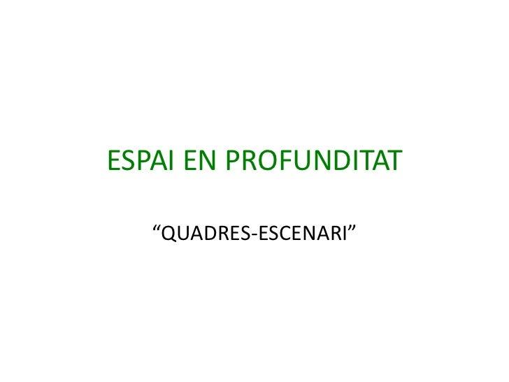 """ESPAI EN PROFUNDITAT   """"QUADRES-ESCENARI"""""""
