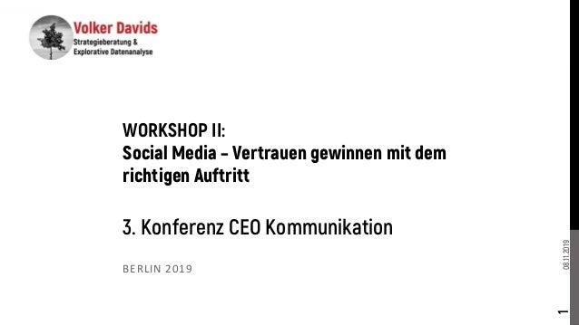 08.11.2019 BERLIN 2019 1 WORKSHOP II: Social Media – Vertrauen gewinnen mit dem richtigen Auftritt 3. Konferenz CEO Kommun...